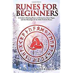 Runes for Beginners A Guide to Reading Runes in Divination, Rune Magic, and the Meaning of the Elder Futhark Runes