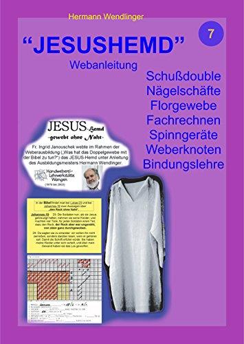 JESUSHEMD-Webanleitung: Bibelangaben in real umsetzen; Schußdouble; Nagelschäfte; Florgewebe; Fachrechnen; Spinngeräte; Weberknoten; Atlasbindung. (weben 7)