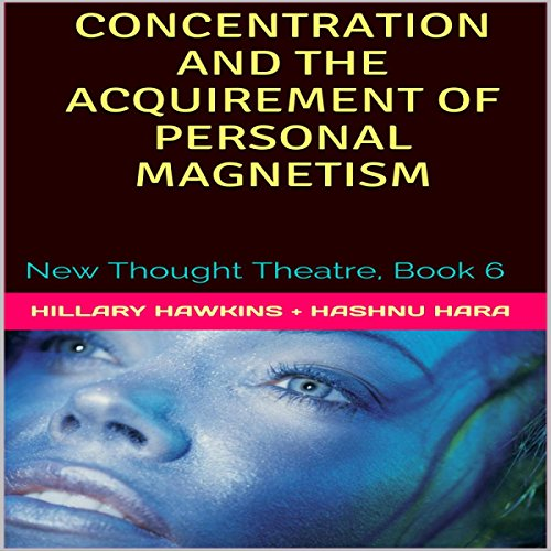 Concentration and the Acquirement of Personal Magnetism     New Thought Theatre, Book 6              By:                                                                                                                                 Hillary Hawkins,                                                                                        O. Hashnu Hara                               Narrated by:                                                                                                                                 Hillary Hawkins                      Length: 2 hrs and 46 mins     Not rated yet     Overall 0.0