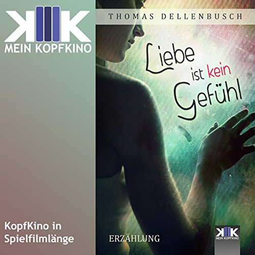 Liebe ist kein Gefühl                   Autor:                                                                                                                                 Thomas Dellenbusch                               Sprecher:                                                                                                                                 Thomas Dellenbusch                      Spieldauer: 2 Std. und 49 Min.     6 Bewertungen     Gesamt 4,7