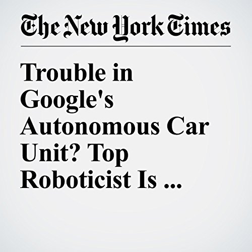 Trouble in Google's Autonomous Car Unit? Top Roboticist Is Leaving                   By:                                                                                                                                 John Markoff                               Narrated by:                                                                                                                                 Fleet Cooper                      Length: 3 mins     Not rated yet     Overall 0.0