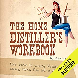 The Home Distiller's Workbook     Your Guide to Making Moonshine, Whiskey, Vodka, Rum, and So Much More! Vol.1              By:                                                                                                                                 Jeff King                               Narrated by:                                                                                                                                 R. C. Bray                      Length: 1 hr and 38 mins     95 ratings     Overall 4.5