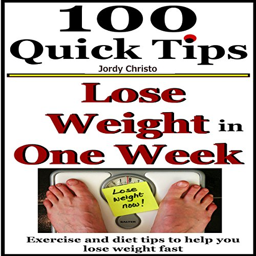 Lose Weight in One Week: Exercise and Diet Tips to Help You Lose Weight Fast  audiobook cover art