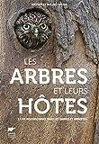 Les arbres et leurs hôtes - La vie insoupçonnée d ans les arbres et arbustes