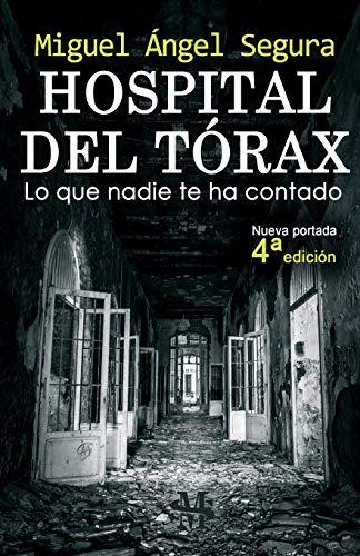 Hospital del Tórax: Lo que nadie te ha contado (4ª edición): Lo que nadie te ha contado (4a edición) (Narrativa de Misterio)