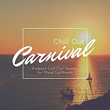 Chill Out Carnival - Ambient Chill Out Session For Mood Upliftment