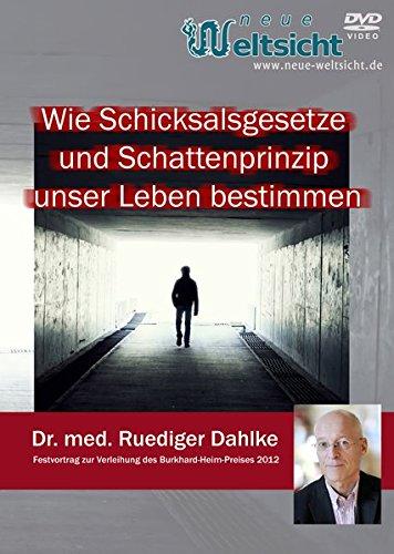 Wie Schicksalsgesetze und Schattenprinzip unser Leben bestimmen. Festvortrag zur Verleihung des Burkhard Heim Preises 2012 (Dr. med. Rüdiger Dahlke)