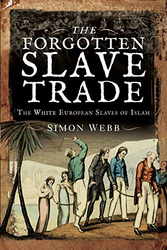 Compare Textbook Prices for The Forgotten Slave Trade: The White European Slaves of Islam  ISBN 9781526769268 by Webb, Simon