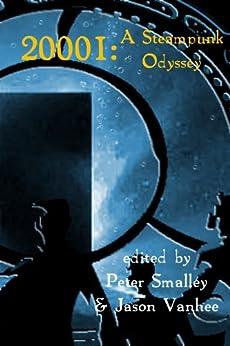20001: A Steampunk Odyssey by [Peter A. Smalley, Jason Vanhee, Bev Gelfand, Ren Cummins]