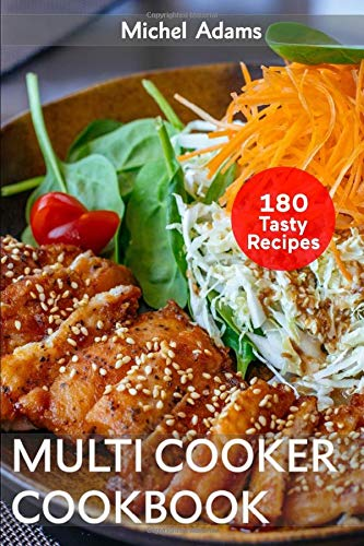 Multicooker Cookbook: 180 Easy and Delicious Recipes for Beginners. Healthy Recipes for Bringing, Family and Friends