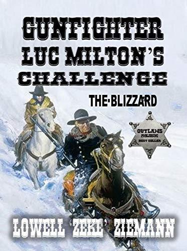 Gunfighter Luc Milton's Challenge - The Blizzard: A Classic Western Adventure (English Edition)