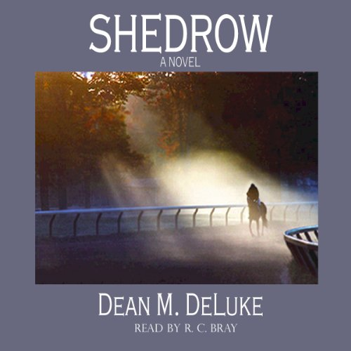 Shedrow     A Novel              By:                                                                                                                                 Dean DeLuke                               Narrated by:                                                                                                                                 R.C. Bray                      Length: 5 hrs and 45 mins     6 ratings     Overall 4.2
