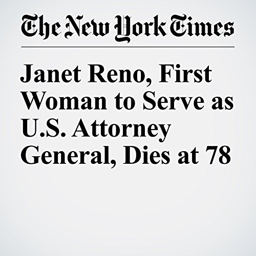 Janet Reno, First Woman to Serve as U.S. Attorney General, Dies at 78 audiobook cover art