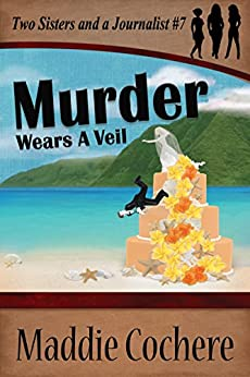 Murder Wears a Veil (Two Sisters and a Journalist Book 7) by [Maddie Cochere]