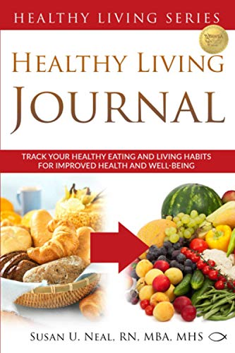 Compare Textbook Prices for Healthy Living Journal: Track Your Healthy Eating and Living Habits for Improved Health and Well-Being Healthy Living Series  ISBN 9780997763690 by Neal, Susan U
