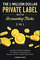 The 1-Million Dollar Private Label with Accounting Tricks [2 in 1]: The Idiot-Proof Program to Create a Successful Brand without Risks and Taxes