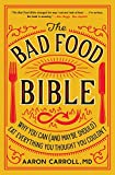 The Bad Food Bible: Why You Can (and Maybe Should) Eat Everything You Thought You Couldn€™t