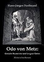 Odo von Metz: Genialer Baumeister und Leugner Gottes
