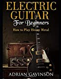 Electric Guitar For Beginners: How to Play Heavy Metal
