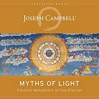 Myths of Light      Eastern Metaphors of the Eternal (The Collected Works of Joseph Campbell)              Written by:                                                                                                                                 Joseph Campbell                               Narrated by:                                                                                                                                 James Anderson Foster                      Length: 6 hrs and 44 mins     2 ratings     Overall 5.0