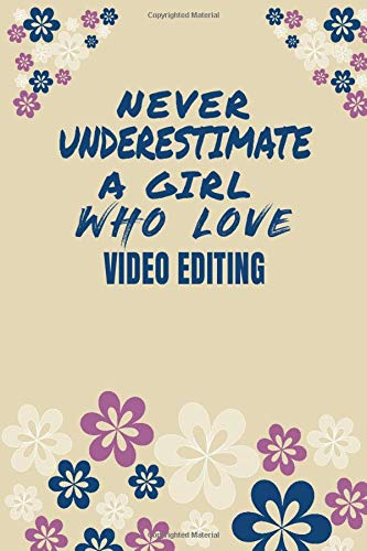 Never Underestimate A Girl Who Love Video editing Notebook Gift: Lined Notebook   Journal Gift, 120 Pages, 6x9, Soft Cover, Matte Finish