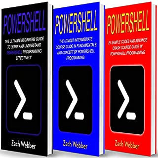 Powershell: The Complete 3 Books in 1 for Beginners, Intermediate and 21 Sample Codings and Advance Crash Course Guide in Powershell Programming cover art