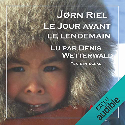 Le jour avant le lendemain                   By:                                                                                                                                 Jørn Riel                               Narrated by:                                                                                                                                 Denis Wetterwald                      Length: 3 hrs and 55 mins     Not rated yet     Overall 0.0