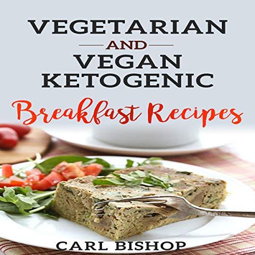 Vegetarian and Vegan Ketogenic Breakfast Recipes cover art