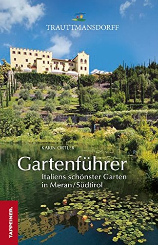 Gartenführer Trauttmansdorff: Italiens schönster Garten in Meran / Südtirol