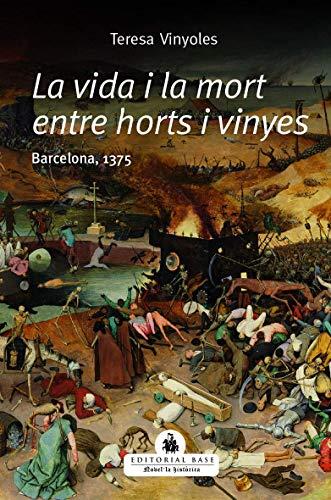 La vida i la mort entre horts i vinyes: Barcelona, 1375 (Novel·la històrica)