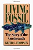 Living Fossil: The Story of the Coelacanth by Keith Stewart Thomson(2007-10-19)