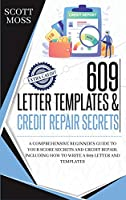 609 letter templates & credit repair secrets: A Comprehensive Beginner's Guide To Your Score Secrets And Credit Repair. Including How To Write A 609 Letter And Templates