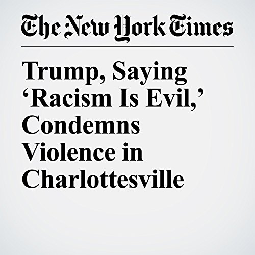 Trump, Saying 'Racism Is Evil,' Condemns Violence in Charlottesville copertina