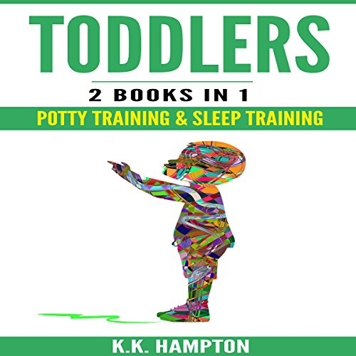 Toddlers     2 Books in 1 - Potty Training & Sleep Training              By:                                                                                                                                 K K Hampton                               Narrated by:                                                                                                                                 Michael Hatak                      Length: 2 hrs and 6 mins     23 ratings     Overall 4.8