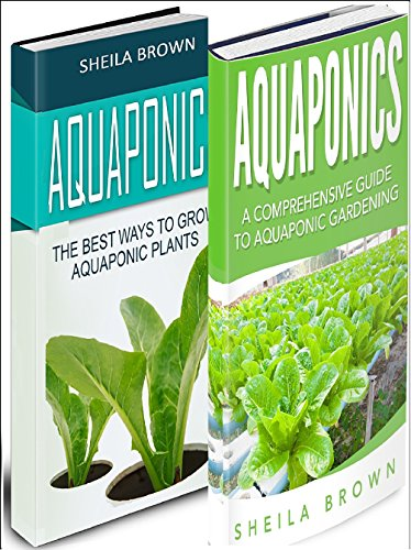 Aquaponics: A Comprehensive Guide and the Best Ways To Grow Aquaponic Plants (2 in 1 Bundle)