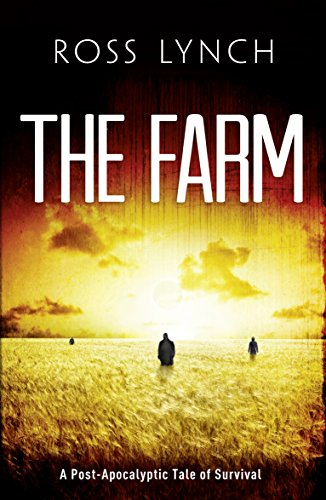 THE FARM: Post-Apocalyptic Tale of Survival by [Ross Lynch]