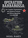 Operation Barbarossa: the Complete Organisational and Statistical Analysis, and Military Simulation, Volume IIIB