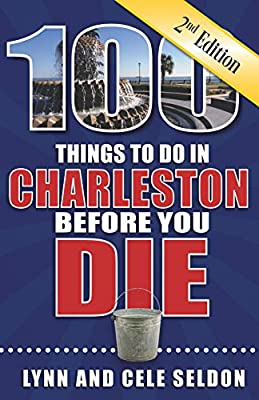100 Things to Do in Charleston Before You Die, 2nd Edition (100 Things to Do Before You Die) from Reedy Press