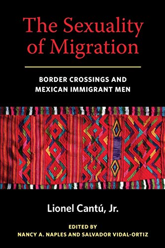 The Sexuality of Migration: Border Crossings and Mexican...