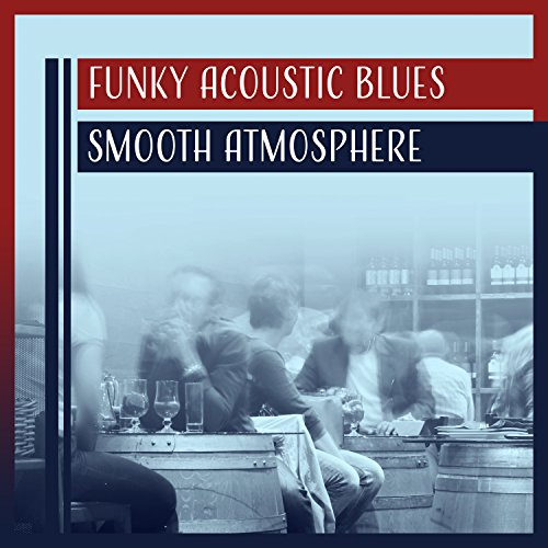 Funky Acoustic Blues – Smooth Atmosphere, Blues Music to Cool Evening, Positive Time with Friends