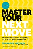 Master Your Next Move, with a New Introduction: The Essential Companion to 'The First 90 Days'