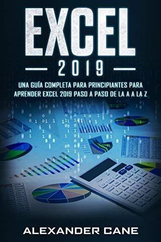 EXCEL 2019: Una guía completa para principiantes para aprender Excel 2019 paso a paso de la A a la Z(Libro En Espanol/Excel 2019 Spanish Book Version)