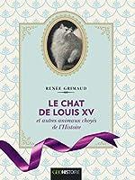 Le chat de Louis XV et autres animaux choyés de l'Histoire - Version illustrée de Renee Grimaud