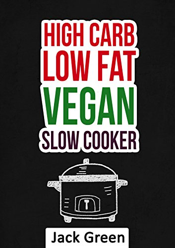 Vegan: High Carb Low Fat Vegan Recipes-Vegan Diet On A Budget ( Forks Over Knives,Crockpot,Slowcooker,80/10/10 Diet, Raw Till 4,gluten free,dairy free) ... diet,high protein,low fat,gluten free)