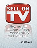 Sell on TV: How to Market Your Product on TV and into Retail with the Power of Infomercials / DRTV
