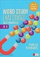 Word Study That Sticks: Best Practices, K-6 (Corwin Literacy)