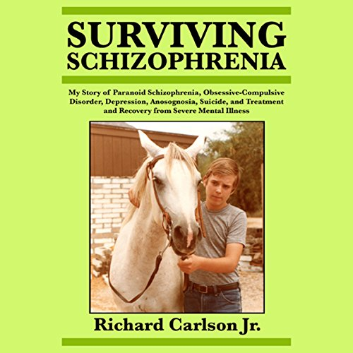 Surviving Schizophrenia     My Story of Paranoid Schizophrenia, Obsessive-Compulsive Disorder, Depression, Anosognosia, Suicide, and Treatment and Recovery from Severe Mental Illness              By:                                                                                                                                 Richard Carlson Jr.                               Narrated by:                                                                                                                                 Sasha White                      Length: 2 hrs and 44 mins     Not rated yet     Overall 0.0