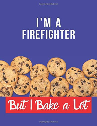 I'm a Firefighter But I Bake a Lot: Blank Recipe Book