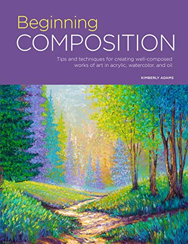 Portfolio: Beginning Composition: Tips and techniques for creating well-composed works of art in acrylic, watercolor, and oil