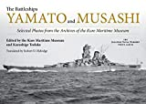 The Battleships Yamato and Musashi: Selected Photos from the Archives of the Kure Maritime Museum; (The Japanese Naval Warship Photo Albums)